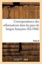 Correspondance Des R formateurs Dans Les Pays de Langue Fran aise.Tome III. 1533-1536