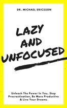 Lazy and Unfocused: Unleash The Power In You, Stop Procrastination, Be More Productive & Live Your Dreams