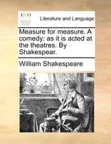 Measure for Measure. a Comedy