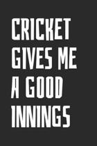 Cricket Gives Me A Good Innings