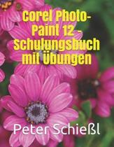 Corel PHOTO-PAINT 12 - Schulungsbuch Mit bungen