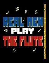 Real Men Play The Flute: Flute Men 8.5 x 11 Inches 100 Pages Blank Sheet Music