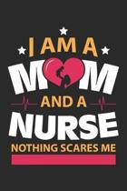 Nurse Nothing Scares Me: Nursing Mom ruled Notebook 6x9 Inches - 120 lined pages for notes, drawings, formulas - Organizer writing book planner
