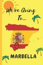 We're Going To Marbella: Marbella Gifts: Travel Trip Planner: Blank Novelty Notebook Gift: Lined Paper Paperback Journal