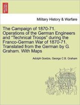 The Campaign of 1870-71. Operations of the German Engineers and Technical Troops During the Franco-German War of 1870-71. Translated from the German by G. Graham. with Maps