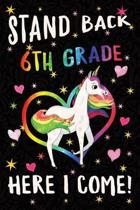 Stand Back 6th Grade Here I Come Notebook Unicorn Rainbow