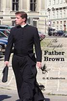 The Complete Father Brown - The Innocence of Father Brown, The Wisdom of Father Brown, The Incredulity of Father Brown, The Secret of Father Brown, The Scandal of Father Brown (unabridged)