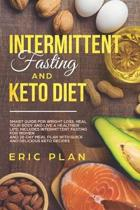Intermittent Fasting and Keto Diet: Smart Guide for Weight Loss, Heal Your Body and Live a Healthier Life; Intermittent Fasting for Women and 28-Day P