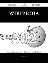 Wikipedia 302 Success Secrets - 302 Most Asked Questions On Wikipedia - What You Need To Know