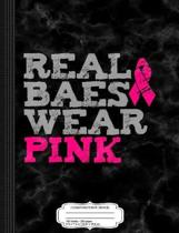 Real Baes Wear Pink Breast Cancer Awareness Composition Notebook