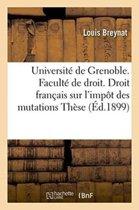 Universit� de Grenoble. Facult� de Droit. �tude de Droit Fran�ais Sur l'Imp�t Des Mutations