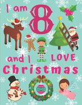 I am 8 and I Love Christmas: I Am Eight and I Love Christmas Coloring Book for Children. Great for Learning Colors and Development of Fine Motor Sk