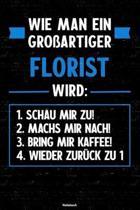 Wie man ein gro�artiger Florist wird: Notizbuch: Florist Journal DIN A5 liniert 120 Seiten Flora Geschenk