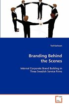 Branding Behind the Scenes - Internal Corporate Brand Building in Three Swedish Service Firms