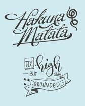 Hakuna Matata Fly High But Stay Grounded: 8 x 10 Premium Self Care Journal - Motivational and Inspirational Planner and Book