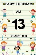 Happy Birthday! I am 13 Years Old: Cute Birthday Journal for Kids, Girls and Teens, 100 Pages 6 x 9 inch Notebook for Writing and Creative Use
