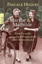 Marthe und Mathilde; Eine Familie zwischen Frankreich und Deutschland