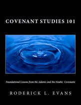Covenant Studies 101: Foundational Lessons from the Adamic and the Noahic Covenants