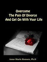 Overcome The Pain Of Divorce And Get On With Your Life