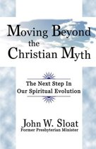 Moving Beyond the Christian Myth: The Next Step in Our Spiritual Evolution