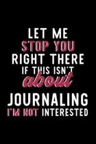 Let Me Stop You Right There If This Isn't About Journaling I'm Not Interested: Notebook for Journaling Lover - Great Christmas & Birthday Gift Idea fo