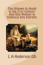 Two Women to Avoid in the 21st Century and One Woman to Embrace Into Eternity