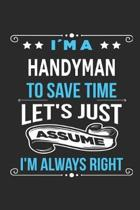 Im a handyman To save time let s just assume I m always right