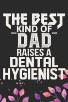 The Best Kind Of Dad Raises A Dental Hygienist: Cool Dental Hygienist Dad Journal Notebook - Dental Hygienist Journal Father Gifts - Funny Dental Dad