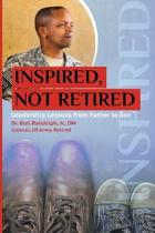 Inspired, Not Retired: Leadership Lessons from Father to Son