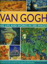 Van Gogh His Life and Work in 500 Images