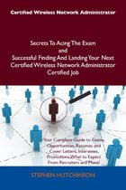 Certified Wireless Network Administrator Secrets To Acing The Exam and Successful Finding And Landing Your Next Certified Wireless Network Administrator Certified Job