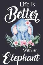 Life Is Better With An Elephant: Birthday Elephant Gifts for Women & Girls: Elephant Journal to Write In