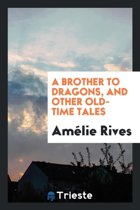 A Brother to Dragons, and Other Old-Time Tales