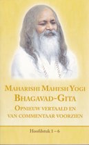 Maharishi Mahesh Yogi over de Bhagavad-Gita, opnieuw vertaald en van commentaar voorzien. Hoofdstuk 1-6