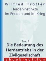 Die Bedeutung des Herdentriebs in der Zivilgesellschaft (Wilfred Trotter: Herdeninstinkte im Frieden und im Krieg, Band I)