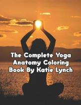The Complete Yoga Anatomy Coloring Book By kaite Lynch: The Complete Yoga Anatomy Coloring Book By kaite Lynch.Yoga Anatomy Coloring Book. 50 Pages -