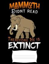 mammoth didnt read therefore he is extinct: funny Prehistoric animal Funny college ruled notebook paper for Back to school / composition book notebook