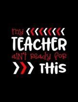 My Teacher Ain't Ready For This: Weekly Homework Organizer Elementary, Middle and High School Academic Calendar