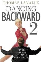 Dancing Backward 2: Final Descent Into Male Submission