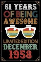 61 Years Of Being Awesome Limited Edition December 1958: Lined Journal - Notebook - Retro 61st Birthday Gift For Women & Man - Fun And Practical Alter