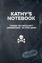 Kathy's Notebook Things You Wouldn't Understand So Stay Away! Private
