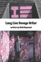 Long Live Savage Writer