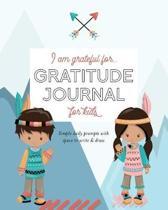 I Am Grateful For...: Gratitude Journal for Kids