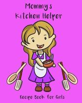 Mommy's Kitchen Helper - Recipe Book For Girls: A blank recipe journal for girls to write down their favorite recipes. Great for children who love to