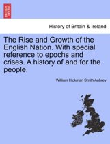 The Rise and Growth of the English Nation. with Special Reference to Epochs and Crises. a History of and for the People.