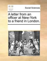 A Letter from an Officer at New-York to a Friend in London
