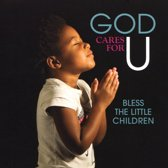God Cares for U - Bless the Little Children
