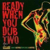 Ready When You Dub 2