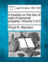 A Treatise on the Law of Sale of Personal Property. Volume 2 of 2