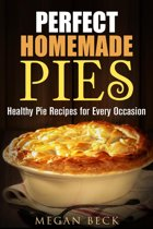 Perfect Homemade Pies: Healthy Pie Recipes for Every Occasion